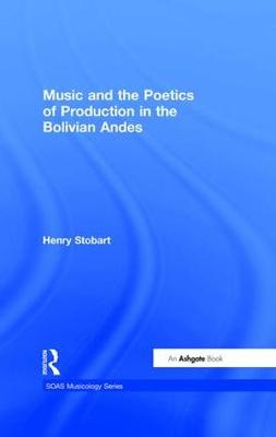 Music and the Poetics of Production in the Bolivian Andes - SOAS Musicology Series (Hardback)