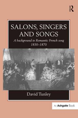 Salons, Singers and Songs: A Background to Romantic French Song 1830-1870 (Hardback)