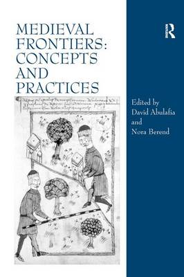 Medieval Frontiers: Concepts and Practices (Hardback)