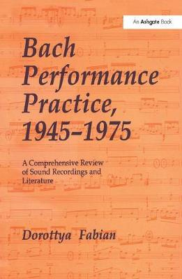 Bach Performance Practice, 1945-1975: A Comprehensive Review of Sound Recordings and Literature (Hardback)