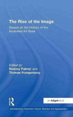 The Rise of the Image: Essays on the History of the Illustrated Art Book - Reinterpreting Classicism: Culture, Reaction and Appropriation (Hardback)