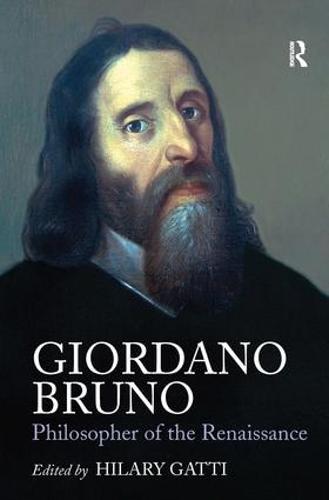 Giordano Bruno: Philosopher of the Renaissance (Hardback)