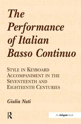 The Performance of Italian Basso Continuo: Style in Keyboard Accompaniment in the Seventeenth and Eighteenth Centuries (Hardback)