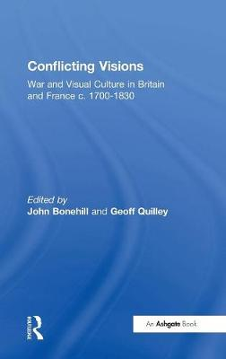 Conflicting Visions: War and Visual Culture in Britain and France c. 1700-1830 (Hardback)