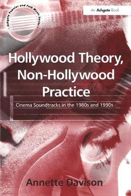 Hollywood Theory, Non-Hollywood Practice: Cinema Soundtracks in the 1980s and 1990s - Ashgate Popular and Folk Music Series (Hardback)
