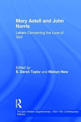 Mary Astell and John Norris: Letters Concerning the Love of God - The Early Modern Englishwoman, 1500-1750: Contemporary Editions (Hardback)