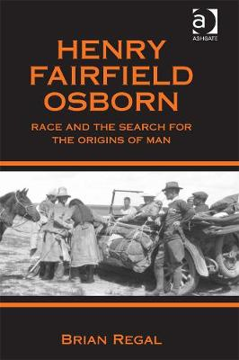 Henry Fairfield Osborn: Race and the Search for the Origins of Man (Hardback)