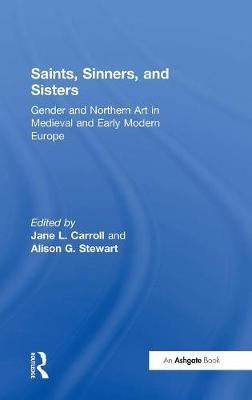Saints, Sinners, and Sisters: Gender and Northern Art in Medieval and Early Modern Europe (Hardback)