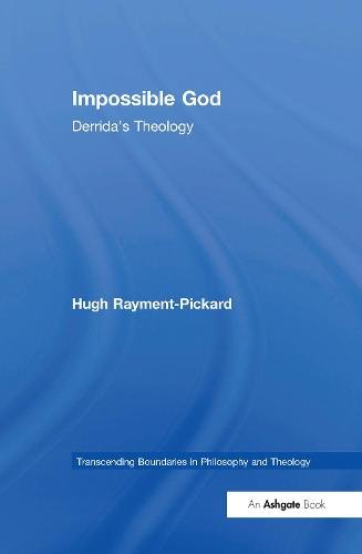 Impossible God: Derrida's Theology - Transcending Boundaries in Philosophy and Theology (Hardback)