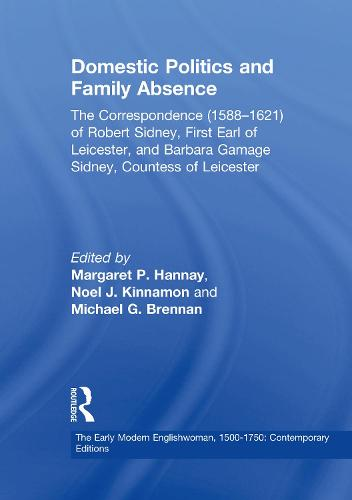 Domestic Politics and Family Absence: The Correspondence (1588-1621) of Robert Sidney, First Earl of Leicester, and Barbara Gamage Sidney, Countess of Leicester - The Early Modern Englishwoman, 1500-1750: Contemporary Editions (Hardback)