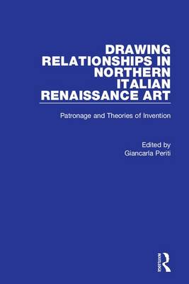 Drawing Relationships in Northern Italian Renaissance Art: Patronage and Theories of Invention (Hardback)