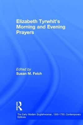 Elizabeth Tyrwhit's Morning and Evening Prayers - The Early Modern Englishwoman, 1500-1750: Contemporary Editions (Hardback)