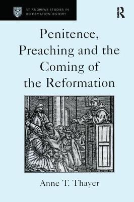 Penitence, Preaching and the Coming of the Reformation - St Andrews Studies in Reformation History (Hardback)