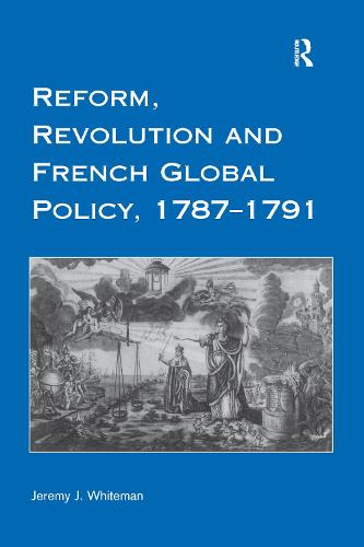 Reform, Revolution and French Global Policy, 1787-1791 (Hardback)