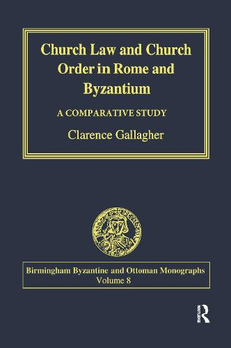 Church Law and Church Order in Rome and Byzantium: A Comparative Study - Birmingham Byzantine and Ottoman Studies (Hardback)