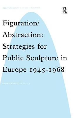 Figuration/Abstraction: Strategies for Public Sculpture in Europe 1945-1968 - Subject/Object: New Studies in Sculpture (Hardback)