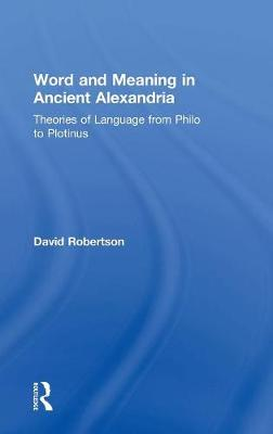 Word and Meaning in Ancient Alexandria: Theories of Language from Philo to Plotinus (Hardback)