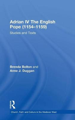 Adrian IV The English Pope (1154-1159): Studies and Texts - Church, Faith and Culture in the Medieval West (Hardback)