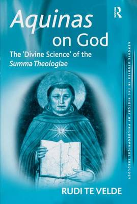 Aquinas on God: The 'Divine Science' of the Summa Theologiae - Ashgate Studies in the History of Philosophical Theology (Paperback)