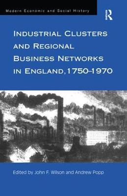 Industrial Clusters and Regional Business Networks in England, 1750-1970 - Modern Economic and Social History (Hardback)