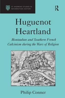 Huguenot Heartland: Montauban and Southern French Calvinism During the Wars of Religion - St Andrews Studies in Reformation History (Hardback)