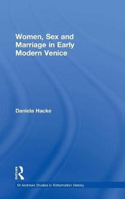Women, Sex and Marriage in Early Modern Venice - St Andrews Studies in Reformation History (Hardback)