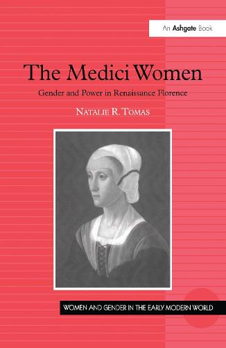 The Medici Women: Gender and Power in Renaissance Florence - Women and Gender in the Early Modern World (Hardback)