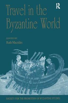 Travel in the Byzantine World: Papers from the Thirty-Fourth Spring Symposium of Byzantine Studies, Birmingham, April 2000 - Publications of the Society for the Promotion of Byzantine Studies (Hardback)