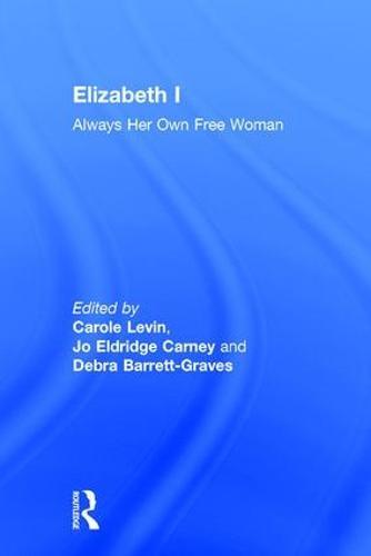 Elizabeth I: Always Her Own Free Woman (Hardback)