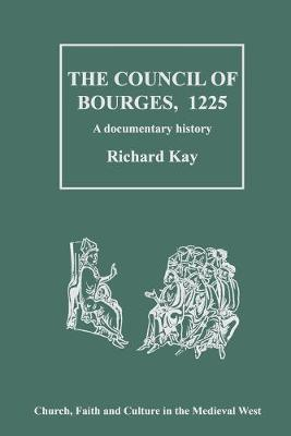 The Council of Bourges, 1225: A Documentary History - Church, Faith and Culture in the Medieval West (Hardback)