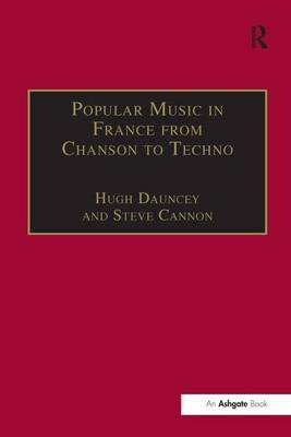 Popular Music in France from Chanson to Techno: Culture, Identity and Society - Ashgate Popular and Folk Music Series (Hardback)