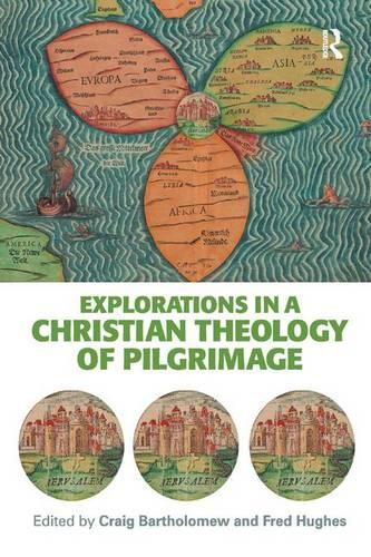 Explorations in a Christian Theology of Pilgrimage (Paperback)