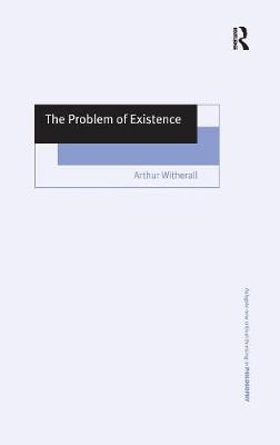 The Problem of Existence - Ashgate New Critical Thinking in Philosophy (Hardback)