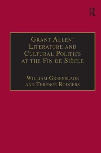 Grant Allen: Literature and Cultural Politics at the Fin de Siecle (Hardback)