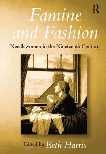 Famine and Fashion: Needlewomen in the Nineteenth Century (Hardback)