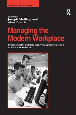 Managing the Modern Workplace: Productivity, Politics and Workplace Culture in Postwar Britain (Hardback)