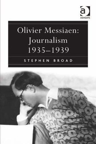 Olivier Messiaen: Journalism 1935-1939 (Hardback)