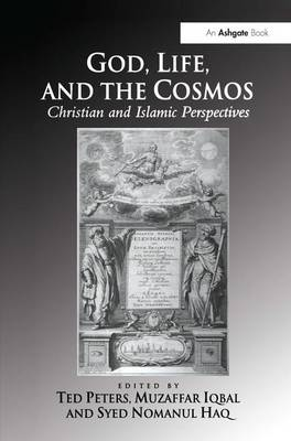 God, Life, and the Cosmos: Christian and Islamic Perspectives (Hardback)