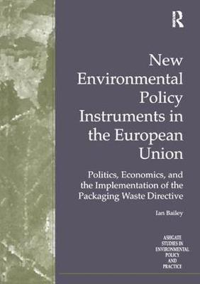 New Environmental Policy Instruments in the European Union: Politics, Economics, and the Implementation of the Packaging Waste Directive - Routledge Studies in Environmental Policy and Practice (Hardback)
