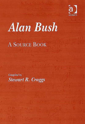 Alan Bush: A Source Book (Hardback)