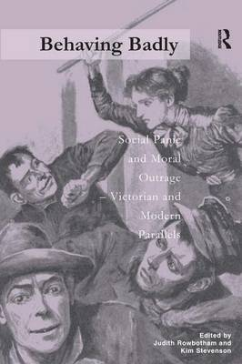 Behaving Badly: Social Panic and Moral Outrage - Victorian and Modern Parallels (Hardback)