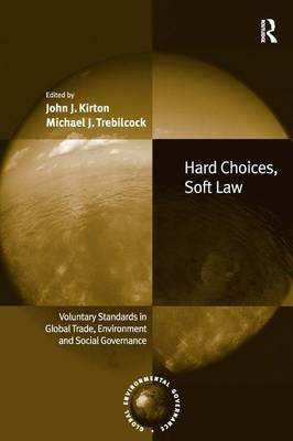 Hard Choices, Soft Law: Voluntary Standards in Global Trade, Environment and Social Governance - Global Environmental Governance (Hardback)