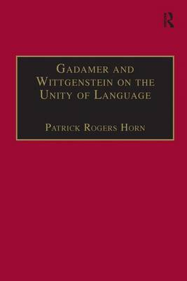 Gadamer and Wittgenstein on the Unity of Language: Reality and Discourse without Metaphysics - Ashgate Wittgensteinian Studies (Hardback)