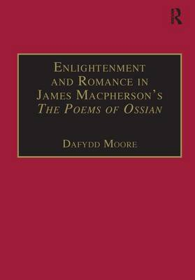 Enlightenment and Romance in James Macpherson's The Poems of Ossian: Myth, Genre and Cultural Change - Studies in Early Modern English Literature (Hardback)