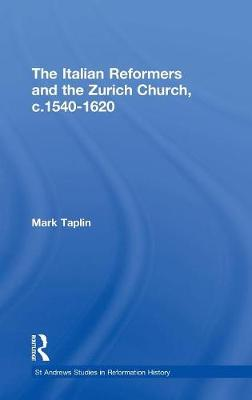 The Italian Reformers and the Zurich Church, c.1540-1620 - St Andrews Studies in Reformation History (Hardback)
