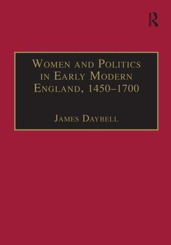 Women and Politics in Early Modern England, 1450-1700 (Hardback)