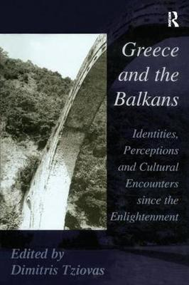 Greece and the Balkans: Identities, Perceptions and Cultural Encounters since the Enlightenment (Hardback)