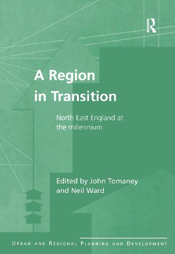 A Region in Transition: North East England at the Millennium - Urban and Regional Planning and Development Series (Hardback)