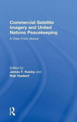 Commercial Satellite Imagery and United Nations Peacekeeping: A View From Above (Hardback)