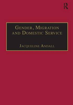 Gender, Migration and Domestic Service: The Politics of Black Women in Italy - Interdisciplinary Research Series in Ethnic, Gender and Class Relations (Hardback)